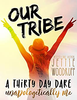 Our Tribe: A thirty day dare to be unapologetically you by [Woodruff, Jettie]