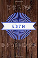 Happy 85th Birthday: 85th Birthday Gift / Journal / Notebook / Diary / Unique Greeting & Birthday Card Alternative