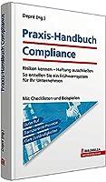 Praxis-Handbuch Compliance: Risiken kennen - Haftung ausschliessen; So erstellen Sie ein Fruehwarnsystem fuer Ihr Unternehmen; Mit Checklisten und Beispielen