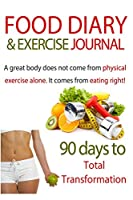 Food Diary & Exercise Journal 90 Days to Total Transformation
