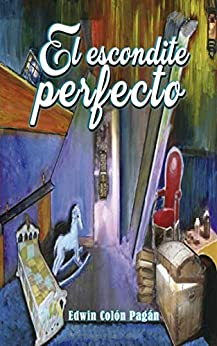 El escondite perfecto (Spanish Edition) by [Colón Pagán, Edwin]