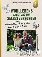 Wohllebens Anleitung fuer Selbstversorger: Nachhaltiges Wissen ueber Garten und Stall