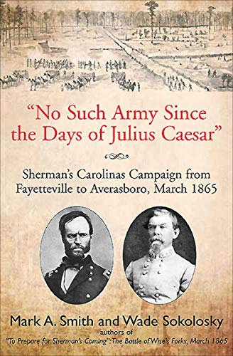"""『""""No Such Army Since the Days of Julius Caesar"""": Sherman's Carolinas Campaign from Fayetteville to Averasboro, March 1865 (English Edition)』のトップ画像"""