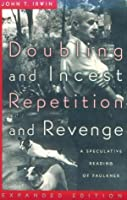 Doubling and Incest/ Repetition and Revenge: A Speculative Reading of Faulkner