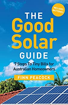 The Good Solar Guide: 7 Steps To Tiny Bills for Australian Homeowners by [Peacock, Finn]