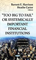 Too Big to Fail or Systemically Important Financial Institutions (Financial Institutions and Sevices: Business Economics in a Rapidly-changing World)