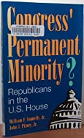 Congress' Permanent Minority?: Republicans in the U.S. House (Studies in American Political Institutions and Public Policy)