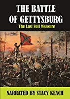 Battle of Gettysburg: Last Full Measure Narrated by Stacy Keach [DVD]