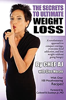 The Secrets to Ultimate Weight Loss: A revolutionary approach to conquer cravings, overcome food addiction, and lose weight without going hungry by [AJ, Chef]