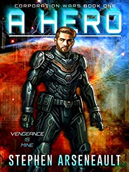 A Hero: (CORPORATION WARS Book 1) by [Arseneault, Stephen]