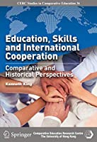 Education, Skills and International Cooperation: Comparative and Historical Perspectives (Cerc Studies in Comparative Education)