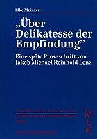 Ueber Delikatesse der Empfindung: Eine spaete Prosaschrift von Jakob Michael Reinhold Lenz