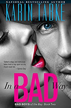In a Bad Way (Bad Boys of the Bay Book 2) by [Tabke, Karin]