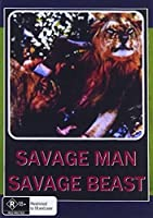 Savage Man Savage Beast [DVD]
