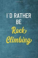I'd Rather Be Rock Climbing: Notebook Journal Composition Blank Lined Diary Notepad 120 Pages Paperback Blue Texture Climb