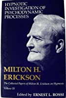 Hypnotic Investigation of Psychodynamic Processes (Collected Papers of Milton H. Erickson on Hypnosis)