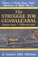The Struggle for Guadalcanal: August 1942-February 1943 (History of United States Naval Operations in World War Ii, Volume 5)