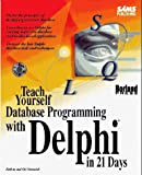 Teach Yourself Database Programming With Delphi in 21 Days (Sams Teach Yourself)