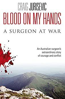 Blood on my Hands: a surgeon at war by [Jurisevic, Craig ]