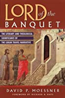 Lord of the Banquet: The Literary and Theological Significance of the Lukan Travel Narrative