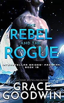 The Rebel and the Rogue (Interstellar Brides® Program Book 19) by [Goodwin, Grace]
