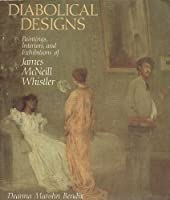 Diabolical Designs: Paintings, Interiors, and Exhibitions of James McNeill Whistler