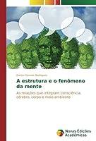 A estrutura e o fenômeno da mente: As relações que integram consciência, cérebro, corpo e meio ambiente