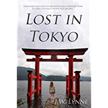 Lost in Tokyo: A girl travels to Japan to follow her missing mother's bucket list (set in Tokyo, Kyoto, Nara, Kamakura, and Nikko)