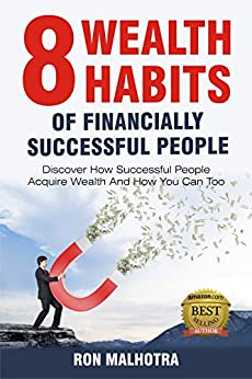 8 Wealth Habits of Financially Successful People: Discover How Successful People Acquire Wealth And How You Can Too by [Malhotra, Ron]