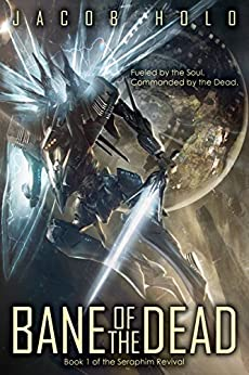 Bane of the Dead: A Mecha Space Opera Adventure (Seraphim Revival Book 1) by [Holo, Jacob]