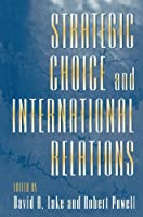 Strategic Choice and International Relations