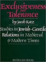 Exclusiveness and Tolerance: Studies in Jewish-Gentile Relations in Medieval and Modern Times (Scripta Judaica)