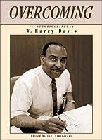 Overcoming: The Autobiography of W. Harry Davis