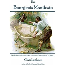 The Bourgeois Manifesto: The Robinson Crusoe Ethic Versus the Distemper of Our Times