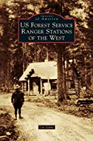 Us Forest Service Ranger Stations of the West (Images of America)