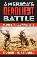 America's Deadliest Battle: Meuse-Argonee, 1918 (Modern War Studies)