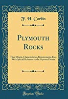 Plymouth Rocks: Their Origin, Characteristics, Requirements, Etc;, with Special Reference to the Improved Strain (Classic Reprint)