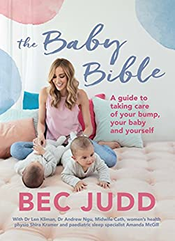 The Baby Bible: A guide to taking care of your bump, your baby and yourself by [Judd, Bec]