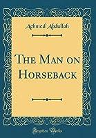 The Man on Horseback (Classic Reprint)