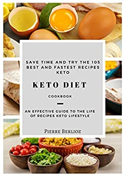 KETO DIET : Best and Fastest Recipes of Ketogenic,Practical And Easy To Prep Meal Plans: Weight Loss,Cleanse,Healthy Recipes, Low Carb,Reset metabolism, High Fat, and Trimming your Waistline by [Berlioz, Pierre]