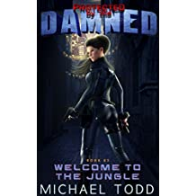 Welcome To The Jungle: A Supernatural Action Adventure Opera (Protected By The Damned Book 5)