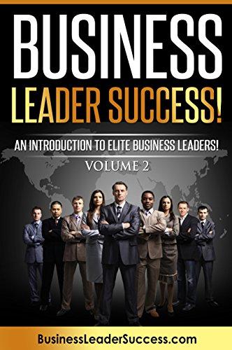 Business Leader Success! Volume II: An Introduction To Elite Business Leaders! Volume II (English Edition)