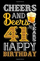 Cheers And Beers To 41 Years Happy Birthday: Blank Lined Journal, Notebook, Diary, Planner 41 Years Old Gift For Boys or Girls - Happy 41st Birthday!