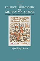 The Political Philosophy of Muhammad Iqbal: Islam and Nationalism in Late Colonial India