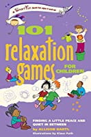 101 Relaxation Games for Children: Finding a Little Peace and Quiet In Between (Smartfun Books)