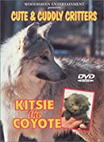 Cute & Cuddly Critters: Kitsie Coyote [DVD]
