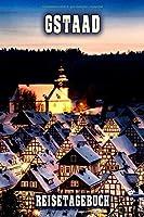 Gstaad Reisetagebuch: Winterurlaub in Gstaad. Ideal fuer Skiurlaub, Winterurlaub oder Schneeurlaub.  Mit vorgefertigten Seiten und freien Seiten fuer  Reiseerinnerungen. Eignet sich als Geschenk, Notizbuch oder als Abschiedsgeschenk