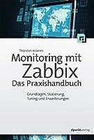 Monitoring mit Zabbix: Das Praxishandbuch: Grundlagen, Skalierung,Tuning und Erweiterungen