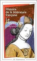 Histoire de la litterature francaise: Le Moyen Age
