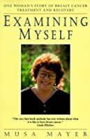 Examining Myself: One Woman's Story of Breast Cancer Treatment and Recovery